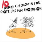 10 kurze Geschichten von Gott und der Evolution Text: Thomas Koch Illustration: Mathias Schubert 2013