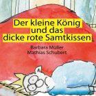 Der kleine  König Text: Barbara Müller Illustration/Gestaltung: Mathias Schubert 2012
